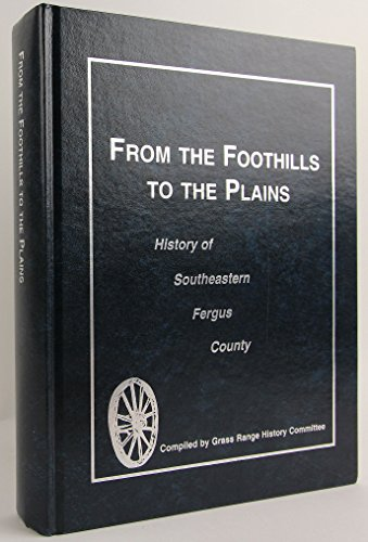 From the Foothills to the Plains History of Southeastern Fergus County Montana: various or unknown