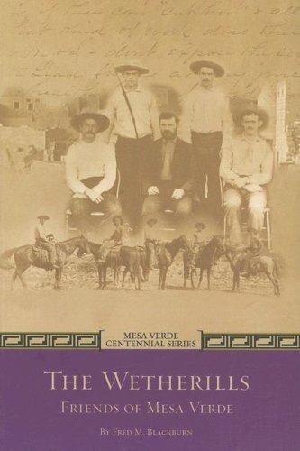 The Wetherills Friends of Mesa Verde (Mesa Verde Centennial): Fred M Blackburn