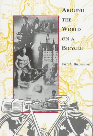 Around the World on a Bicycle: Birchmore, Fred A.