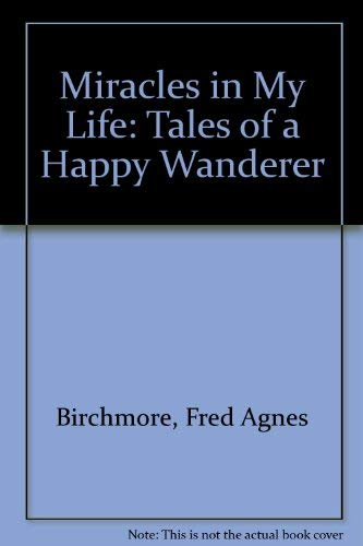 Miracles in My Life: Birchmore, Fred A.