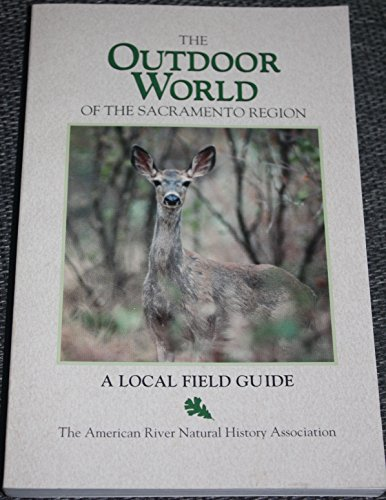 The Outdoor World of the Sacramento Region: A Local Field Guide (1887815031) by Smith, Jo