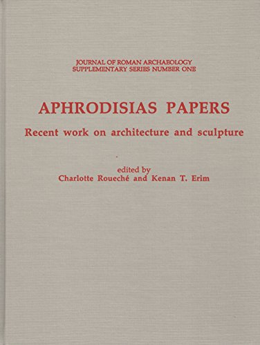 Aphrodisias Papers Recent Work on Architecture and: Roueche, Charlotte; Erim,