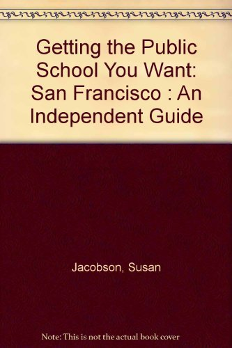 9781887836036: Getting the Public School You Want: San Francisco : An Independent Guide