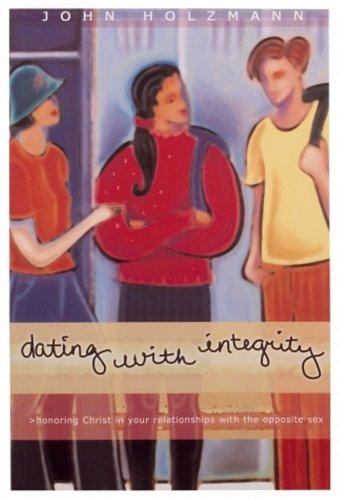 9781887840521: Dating with Integrity: Honoring Christ in your relationships with the opposite sex