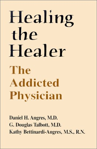 9781887841498: Healing the Healer: The Addicted Physician