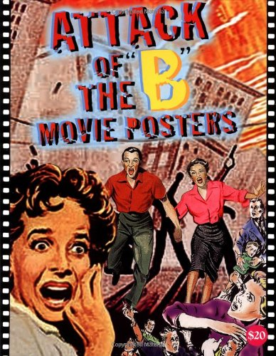 9781887893428: Attack of the 'b' Movie Posters: The Illustrated History of Movies Through Posters