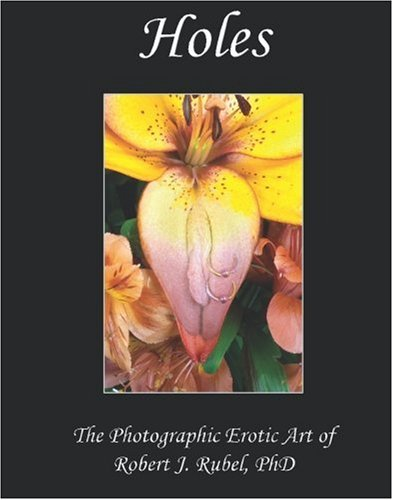 Holes: The Photographic Erotic Art of Robert J. Rubel, PhD: Rubel PhD, Robert J.