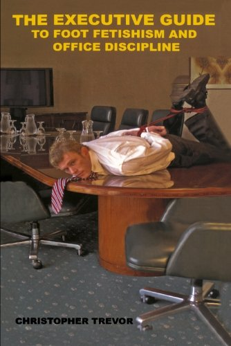 9781887895361: The Executive Guide to Foot Fetishism and Office Discipline (A Boner Book)