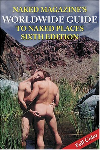 9781887895996: Naked Magazine's Wordwide Guide to Naked Places, 6th Edition