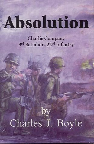 Absolution: Charlie Company, 3rd Battalion, 22nd Infantry: Boyle, Charles J.