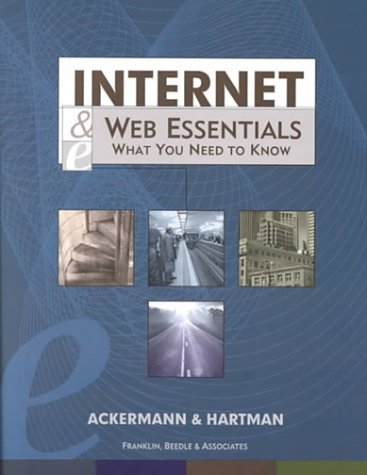 Internet and Web Essentials : What You: Ackermann, Ernest C.,