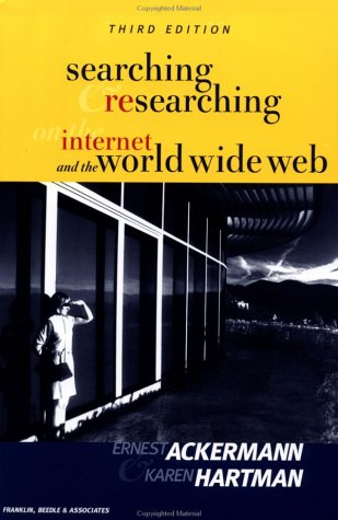 Searching and Researching on the Internet and the World Wide Web: Ackermann, Ernest C.; Hartman, ...