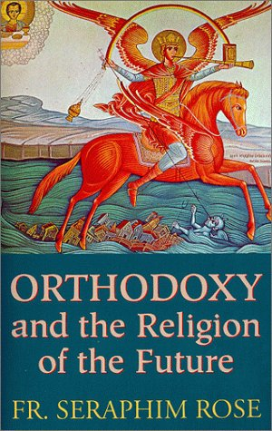 Orthodoxy and the Religion of the Future: Rose, Seraphim