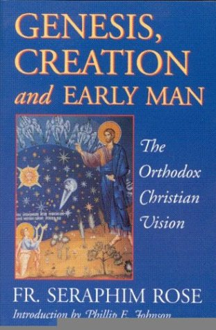 Genesis, Creation and Early Man: The Orthodox Christian Vision: Rose, Fr. Seraphim