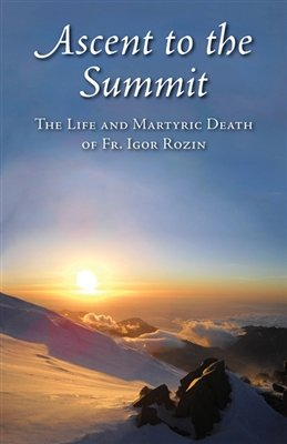 9781887904315: Ascent to the Summit the Life and Martyric Death of Fr. Igor Rozin