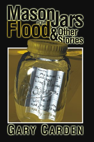 Mason Jars in the Flood: And Other Stories: Carden, Gary N.