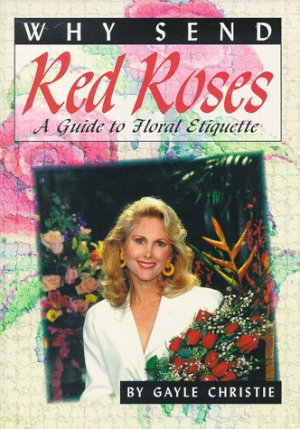 9781887918084: Why Send Red Roses: A Guide to Floral Etiquette