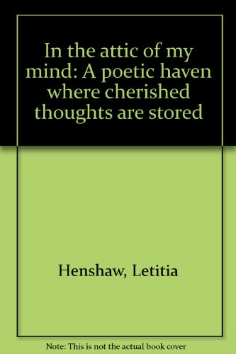 In the attic of my mind: A poetic haven where cherished thoughts are stored: Henshaw, Letitia
