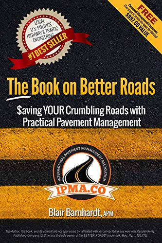 The Book on Better Roads: How to Save Your Crumbling Roads With Practical Pavement Management: ...