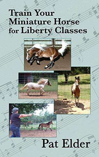 Train Your Miniature Horse for Liberty Classes: Elder, Pat