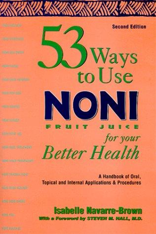 53 Ways To Use Noni Fruit Juice: Isabe Navarre Brown