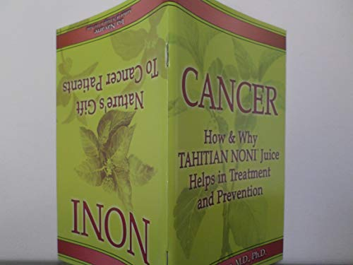 9781887938853: Cancer: How & Why Tahitian Noni Juice Helps in Treatment and Prevention AND Noni: Nature's Gift To Cancer Patients (A Flip Book)