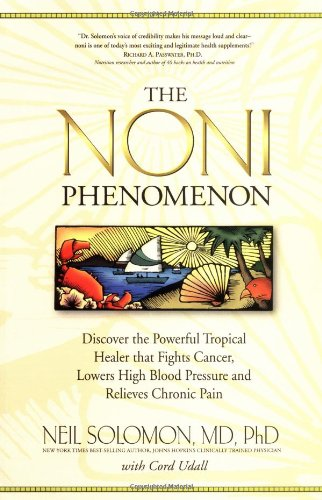 The Noni Phenomenon : Discover the Powerful Tropical Healer That Fights Cancer, Lowers High Blood ...