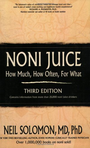 Noni Juice: How Much, How Often, For What (1887938907) by Solomon, Neil