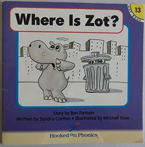 Where is Zot (Hooked on Phonics, Book 13) (9781887942348) by barney-saltzberg