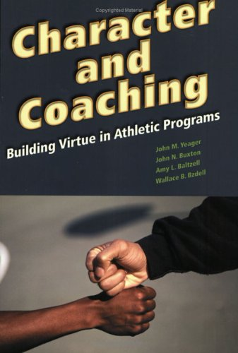 9781887943482: Character and Coaching: Building Virtue in Athletic Programs