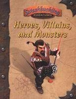 Heroes, Villains, and Monsters : Swashbuckluing Adventures: Berman, Nancy; Boerwinkle,