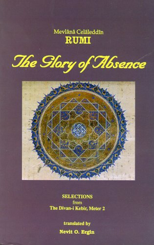 The Glory of Absence: Selections from Meter: mevlana Celaleddin Rumi,