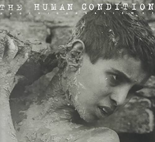 The Human Condition: Photojournalism 97 : the International Annual of Photojo.