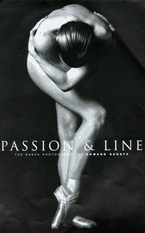 Passion & Line: Photographs of Dancers: Ornstein, Beverly J., Schatz, Howard