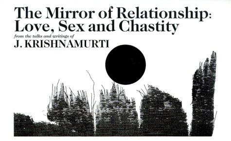 9781888004052: The Mirror Of Relationship: Love, Sex, And Chastity: From the talks and writings of J. Krishnamurti