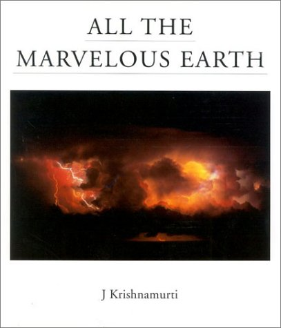 All The Marvelous Earth: Krishnamurti, Jiddu