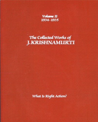 The Collected Works of J. Krishnamurti: What Is Right Action? (1934-1935, Volume II): ...