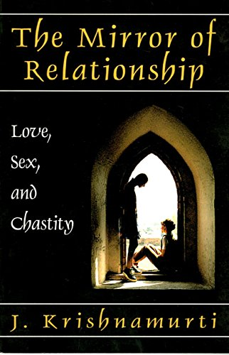 The Mirror of Relationship: Love, Sex, and Chastity: Krishnamurti, J.