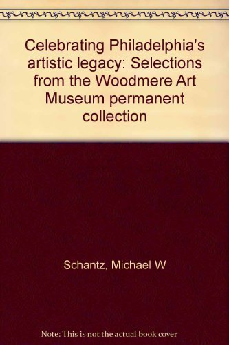 Celebrating Philadelphia's Artistic Legacy: Selections from the Woodmere Art Museum Permanent Col...