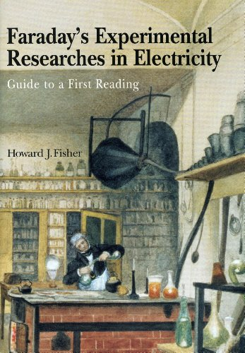 Faraday's Experimental Researches in Electricity: Guide to: Howard J. Fisher,
