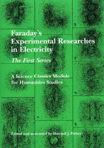 Faraday's Experimental Researches in Electricity: The First: Faraday, Michael