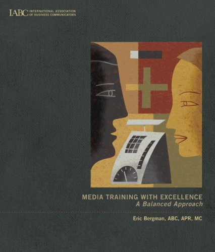 Media Training with Excellence: A Balanced Approach (1888015500) by Eric Bergman; ABC; APR; MC