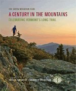 Century in the Mountains, A: Celebrating Vermont's Long Trail: Slayton (Ed.), Tom