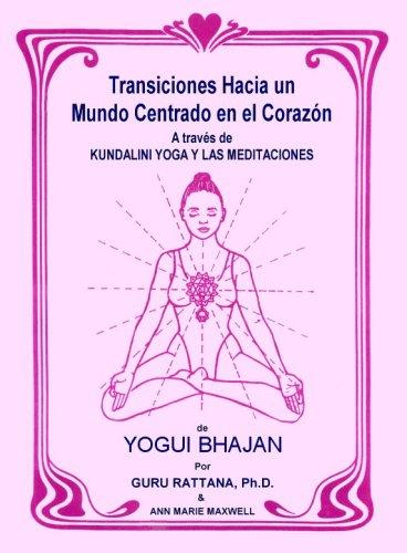 9781888029086: Transiciones Hacia Un Mundo Centrado En El Corazón: A Traves De Kundalini Yoga Y Las Meditaciones De Yogui Bhajan (Spanish Edition)