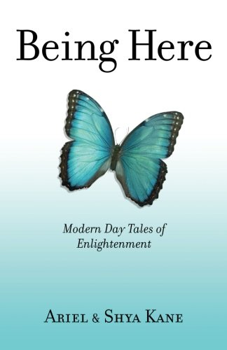Being Here: Modern Day Tales of Enlightenment: Ariel and Shya Kane