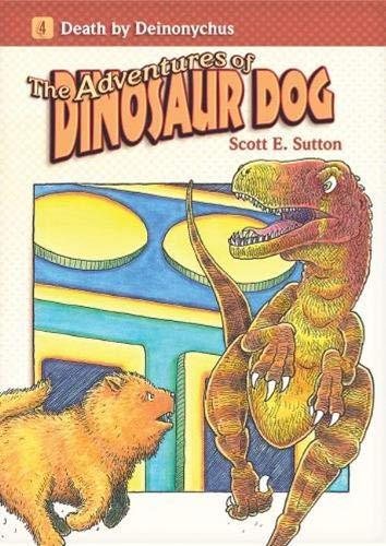 Death by Deinonychus (The Adventures of Dinosaur Dog): Scott E. Sutton