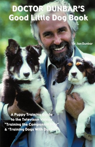 DOCTOR DUNBAR'S GOOD LITTLE DOG BOOK :2nd Edition; A Puppy Training Guide to the Television Serie...