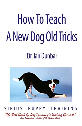 How to Teach a New Dog Old Tricks: The Sirius Puppy Training Manual: Dunbar, Ian