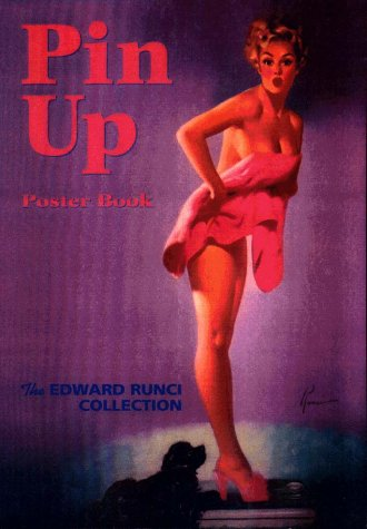 Pin-Up Poster Book: The Edward Runci Collection: Martignette, Charles G.;Meisel, Louis K.;...