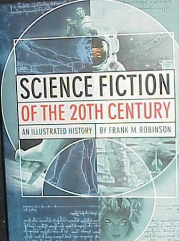 Science Fiction of the 20th Century : An Illustrated History: Robinson, Frank M.